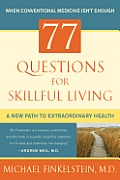 77 Questions for Skillful Living a New Path to Extraordinary Health