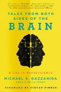 Tales from Both Sides of the Brain A Life in Neuroscience