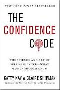 Confidence Code The Science & Art of Self Assurance What Women Should Know