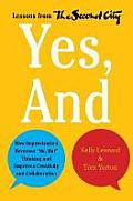 Yes & How Improvisation Reverses No But Thinking & Improves Creativity & Collaboration Lessons from The Second City