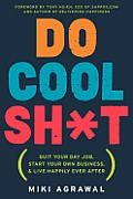 Do Cool Sht Quit Your Day Job Start Your Own Business & Live Happily Ever After