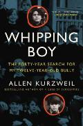 Whipping Boy: The Forty Year Search for My Twelve Year Old Bully