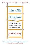 Gift of Failure How the Best Parents Learn to Let Go So Their Children Can Succeed