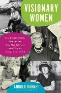Visionary Women How Rachel Carson Jane Jacobs Jane Goodall & Alice Waters Changed Our World