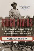 Rough Riders Theodore Roosevelt His Cowboy Regiment & the Immortal Charge Up San Juan Hill