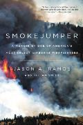 Smokejumper A Memoir by One of Americas Most Select Airborne Firefighters