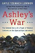 Ashleys War The Untold Story of a Team of Women Soldiers on the Special Ops Battlefield