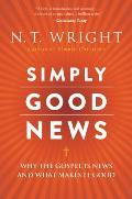 Simply Good News Why the Gospel Is News & What Makes It Good