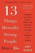 13 Things Mentally Strong People Dont Do Take Back Your Power Embrace Change Face Your Fears & Train Your Brain for Happiness & Success