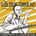 Golden Thread A Song for Pete Seeger
