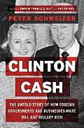 Clinton Cash The Untold Story of How & Why Foreign Governments & Businesses Helped Make Bill & Hillary Rich
