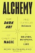 Alchemy Or the Art & Science of Conceiving Effective Ideas that Logical People Will Hate