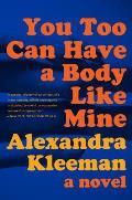 You Too Can Have a Body Like Mine A Novel