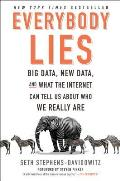 Everybody Lies Big Data New Data & What the Internet Can Tell Us About Who We Really Are