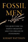 Fossil Men The Quest for the Oldest Fossil Skeleton & the Battle to Define Human Origins
