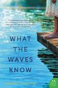 What the Waves Know A Novel