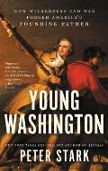 Young Washington How Wilderness & War Forged Americas Founding Father