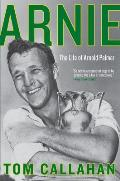 Arnie The Life of Arnold Palmer