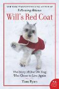 Wills Red Coat The Story of One Old Dog Who Chose to Live Again