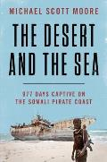 Desert & the Sea 977 Days Captive on the Somali Pirate Coast