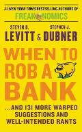 When to Rob a Bank & 131 More Warped Suggestions & Well Intended Rants