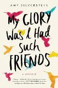 My Glory Was I Had Such Friends A Memoir