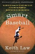 Smart Baseball The Story Behind the Old Stats That Are Ruining the Game the New Ones That Are Running It & the Right Way to Think About Baseball