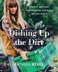Dishing Up the Dirt Simple Recipes for Cooking Through the Seasons