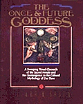 Once & Future Goddess A Sweeping Visual Chronicle of the Sacred Female & Her Reemergence in the Cult