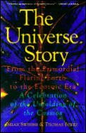 Universe Story From the Primordial Flaring Forth to the Ecozoic Era A Celebration of the Unfolding of the Cosmos