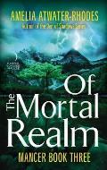 Of the Mortal Realm: Mancer: Book Three