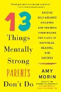 13 Things Mentally Strong Parents Dont Do Raising Self Assured Children & Training Their Brains for a Life of Happiness Meaning & Success