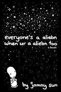 everyones a aliebn when ur a aliebn too