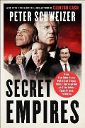 Secret Empires How the American Political Class Hides Corruption & Enriches Family & Friends