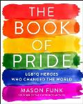 Book of Pride LGBTQ Heroes Who Changed the World