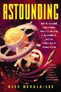 Astounding John W Campbell Isaac Asimov Robert A Heinlein L Ron Hubbard & the Golden Age of Science Fiction