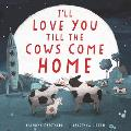 Ill Love You Till the Cows Come Home Board Book