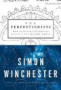 Perfectionists: How Precision Engineers Created the Modern World