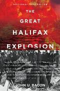 Great Halifax Explosion A World War I Story of Treachery Tragedy & Extraordinary Heroism