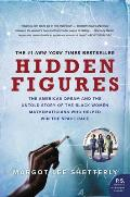 Hidden Figures The American Dream & the Untold Story of the Black Women Mathematicians Who Helped Win the Space Race