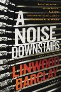 Noise Downstairs A Novel