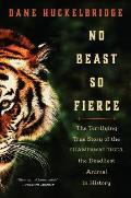 No Beast So Fierce The Terrifying True Story of the Champawat Tiger the Deadliest Animal in History