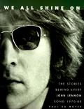 We All Shine On The Stories Behind Every John Lennon Song 1970 1980