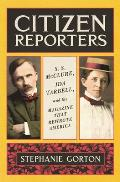 Citizen Reporters SS McClure Ida Tarbell & the Magazine That Rewrote America
