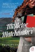 Mistletoe Matchmaker A Novel