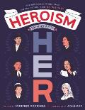 Heroism Begins with Her Inspiring Stories of Bold Brave & Gutsy Women in the US Military