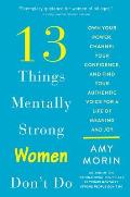 13 Things Mentally Strong Women Dont Do Own Your Power Channel Your Confidence & Find Your Authentic Voice for a Life of Meaning & Joy