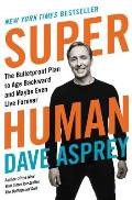 Super Human The Bulletproof Plan to Age Backward & Maybe Even Live Forever