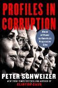 Profiles in Corruption Abuse of Power by Americas Progressive Elite