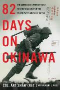 82 Days on Okinawa One Americans Unforgettable Firsthand Account of the Pacific Wars Greatest Battle
